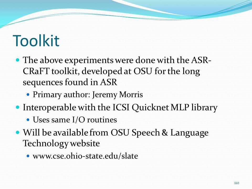 Toolkit The above experiments were done with the ASR-CRaFT toolkit, developed at OSU for the long sequences found in ASR.