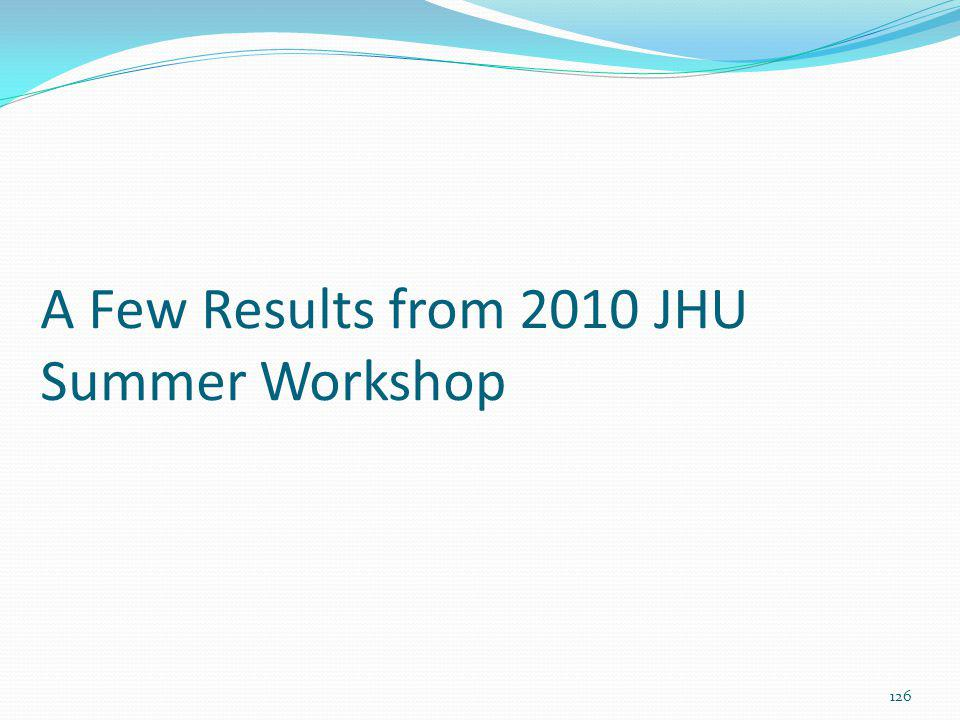A Few Results from 2010 JHU Summer Workshop