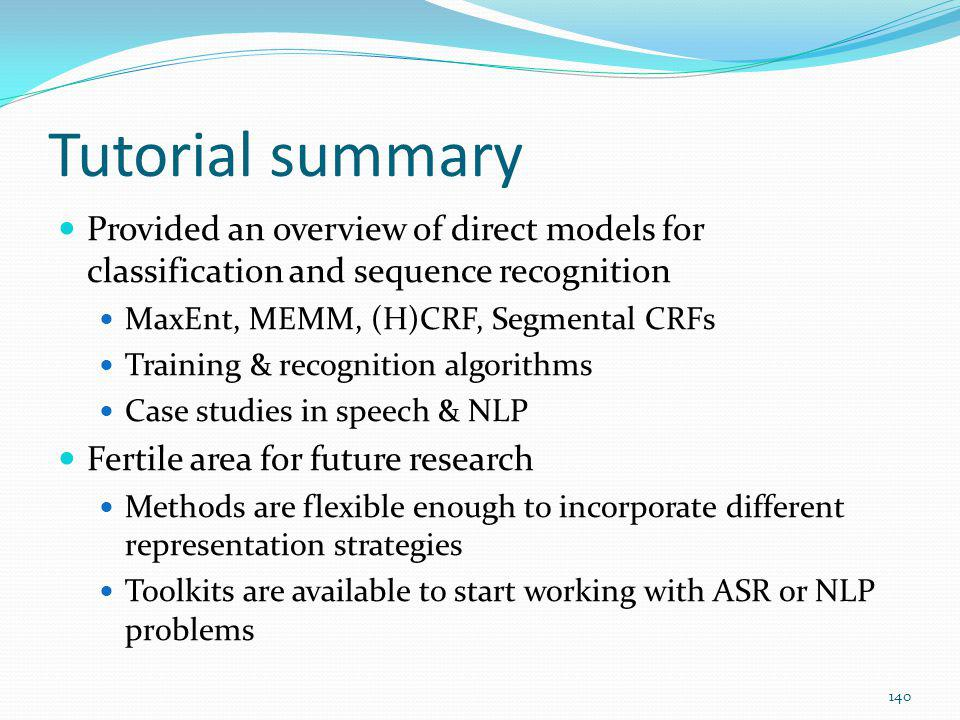 Tutorial summary Provided an overview of direct models for classification and sequence recognition.