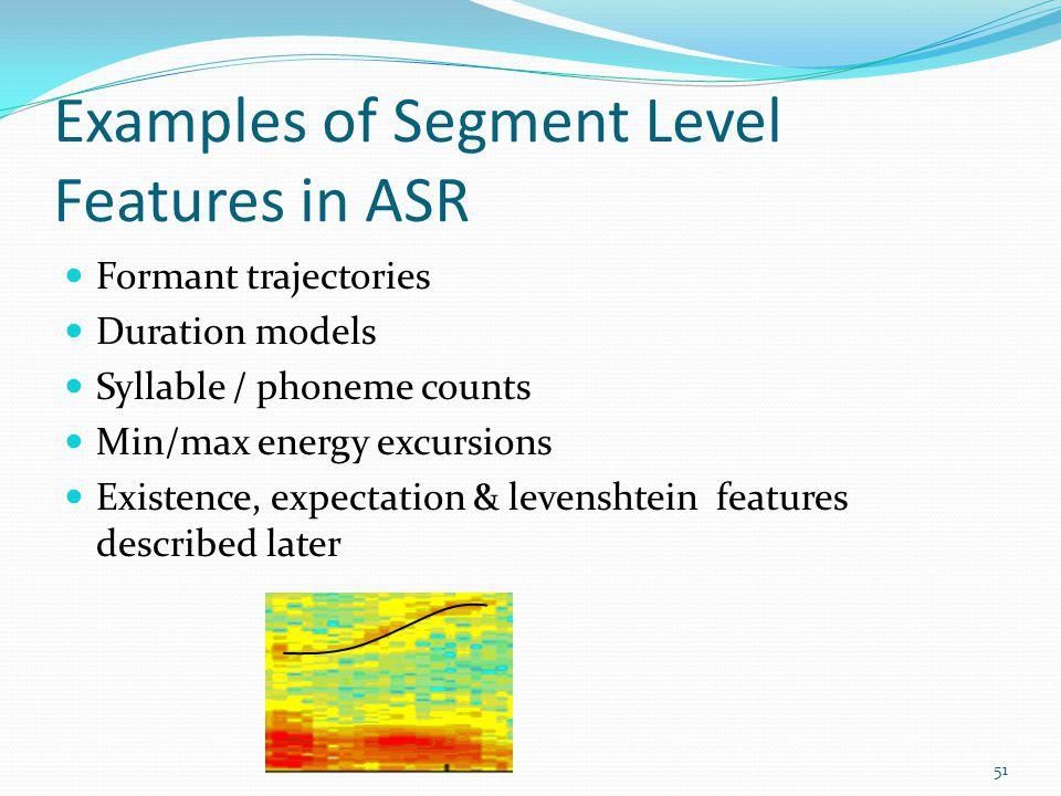 Examples of Segment Level Features in ASR