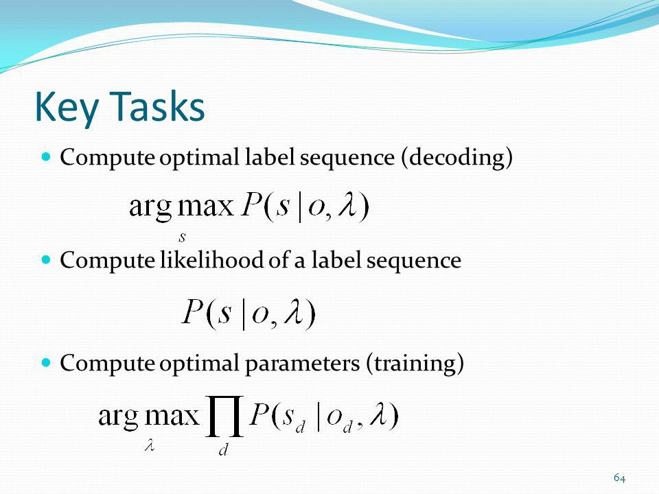 Key Tasks Compute optimal label sequence (decoding)