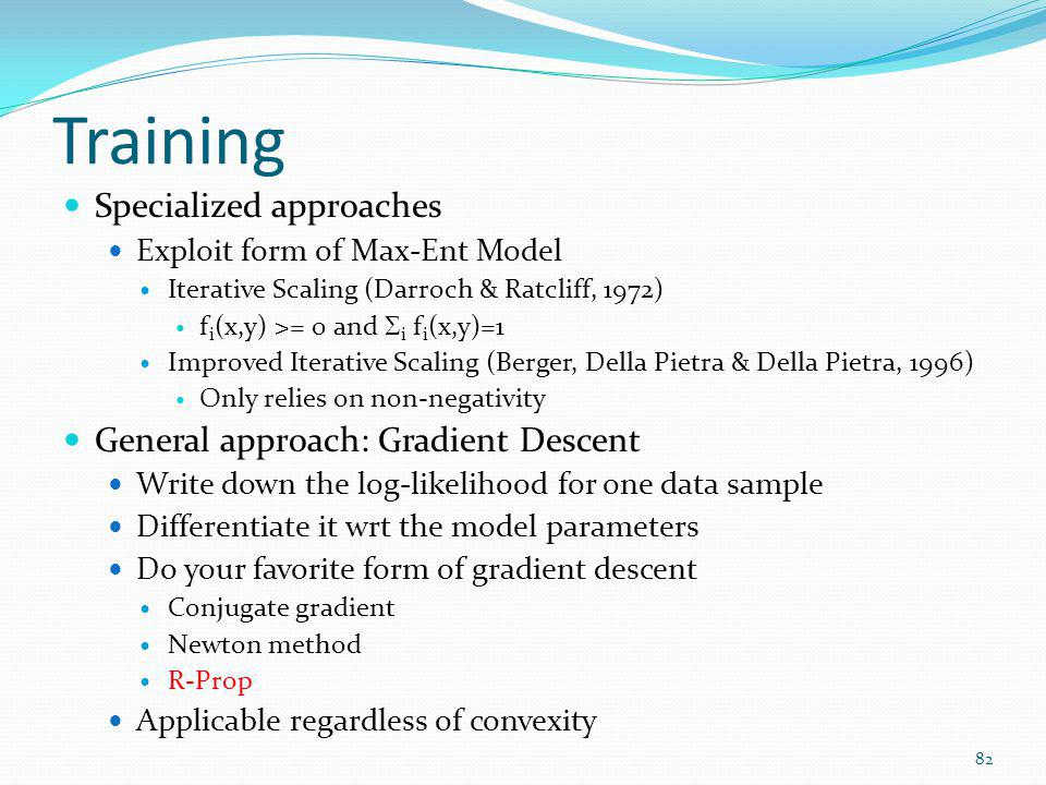 Training Specialized approaches General approach: Gradient Descent