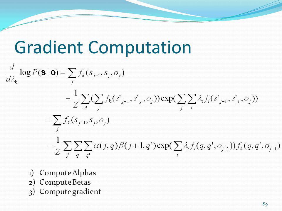 Gradient Computation Compute Alphas Compute Betas Compute gradient