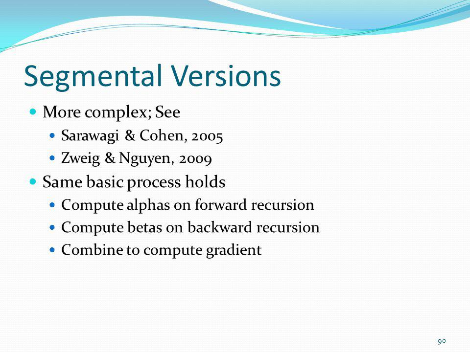 Segmental Versions More complex; See Same basic process holds