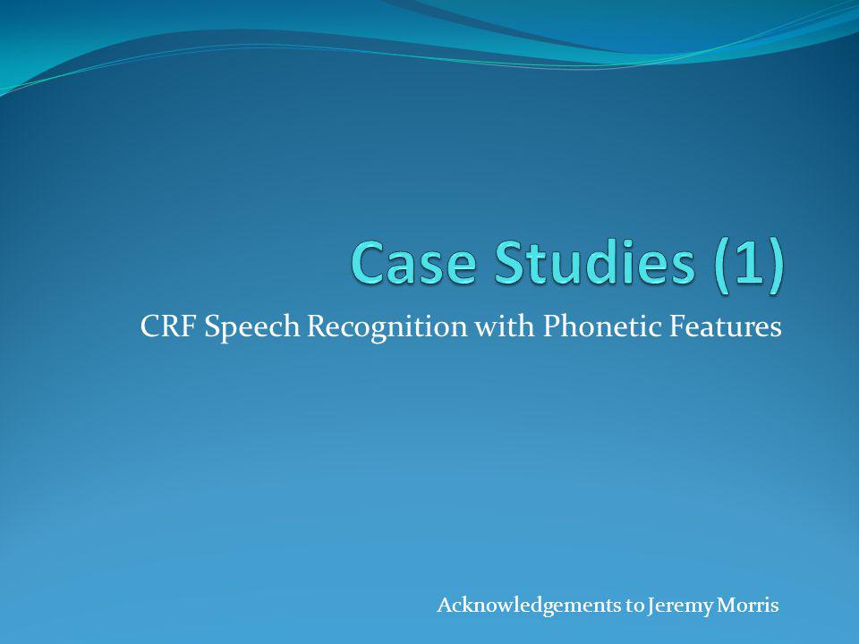 CRF Speech Recognition with Phonetic Features