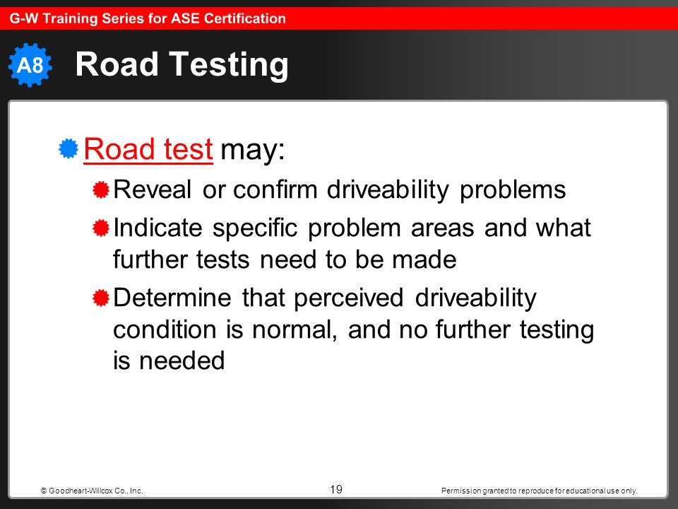 Road Testing Road test may: Reveal or confirm driveability problems