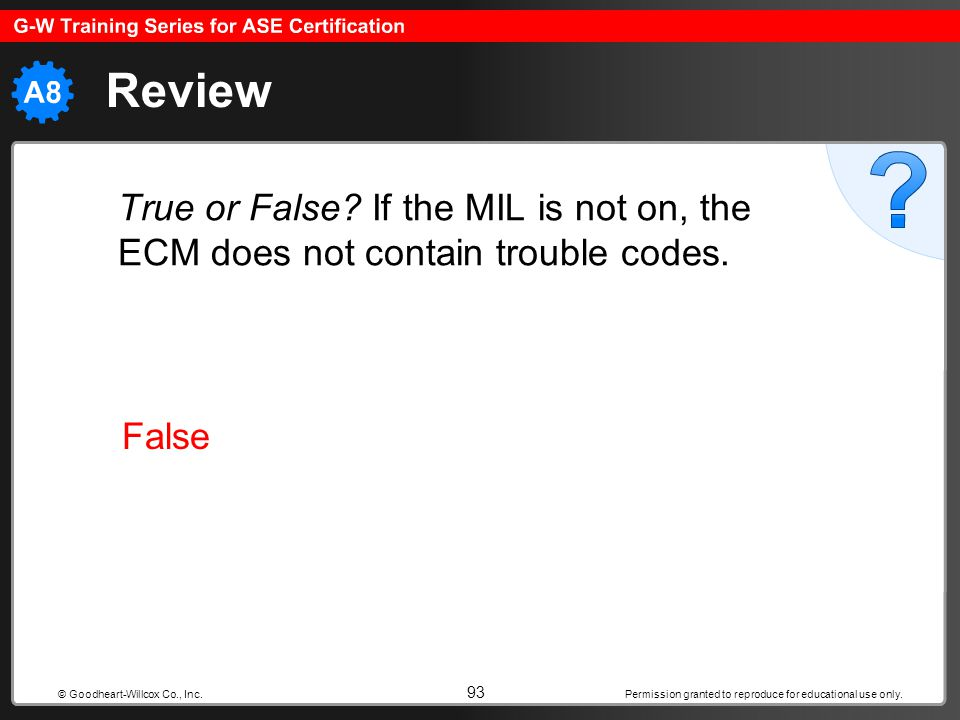 Review True or False. If the MIL is not on, the ECM does not contain trouble codes.