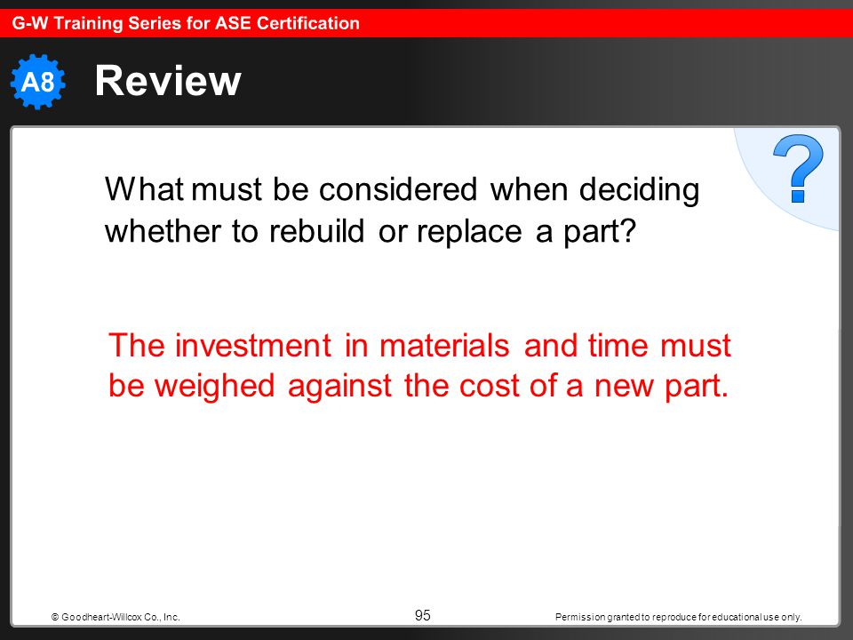 Review What must be considered when deciding whether to rebuild or replace a part
