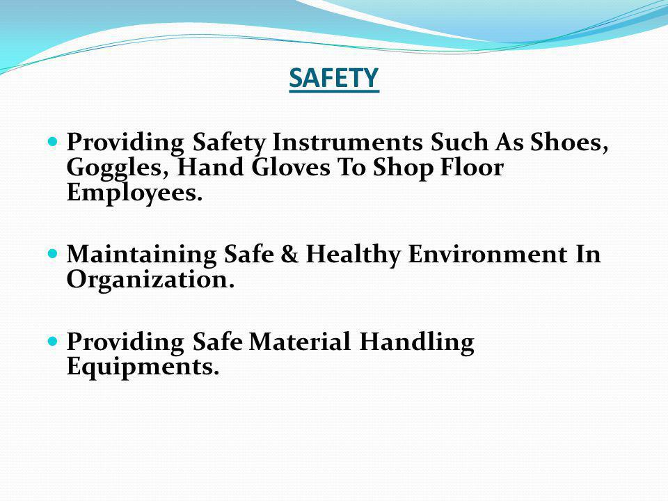 SAFETY Providing Safety Instruments Such As Shoes, Goggles, Hand Gloves To Shop Floor Employees.