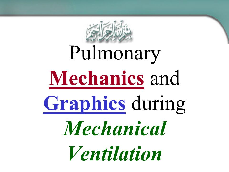 Pulmonary Mechanics and Graphics during Mechanical Ventilation
