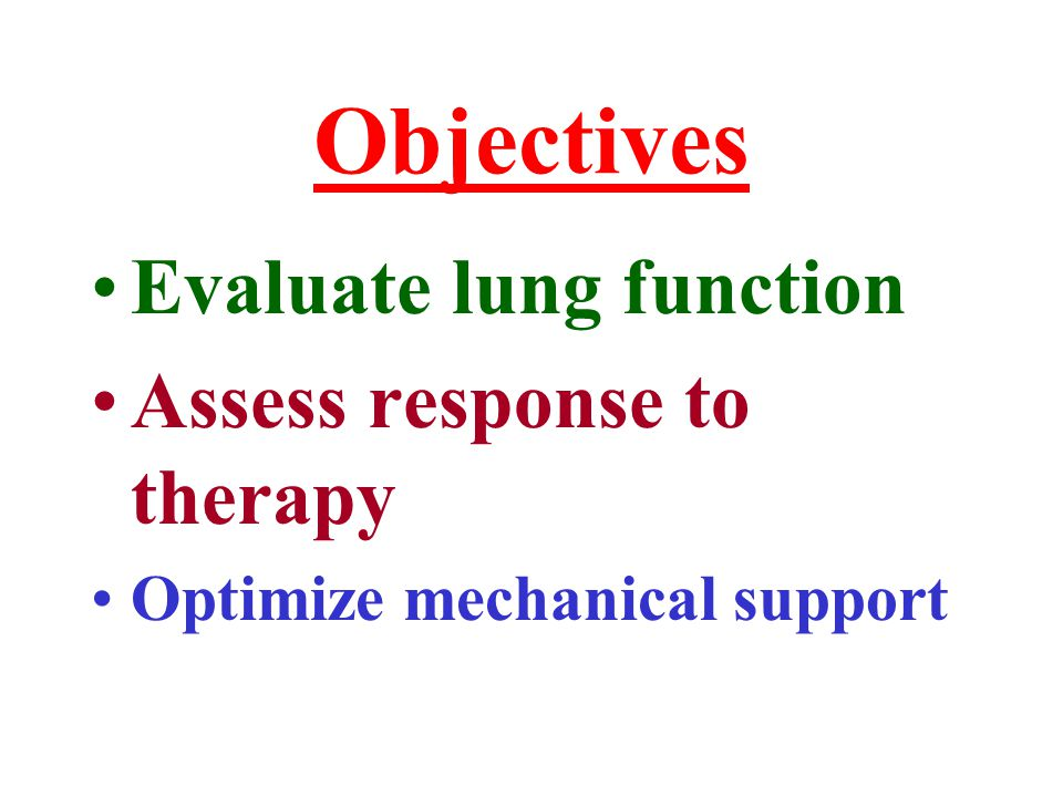 Objectives Evaluate lung function Assess response to therapy