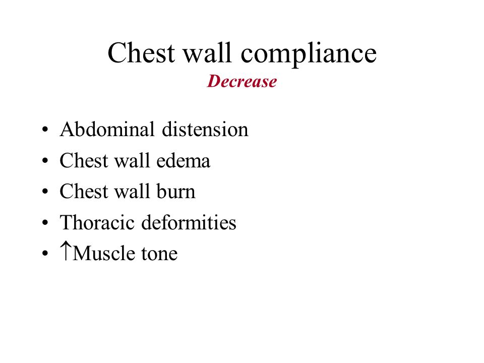 Chest wall compliance Decrease