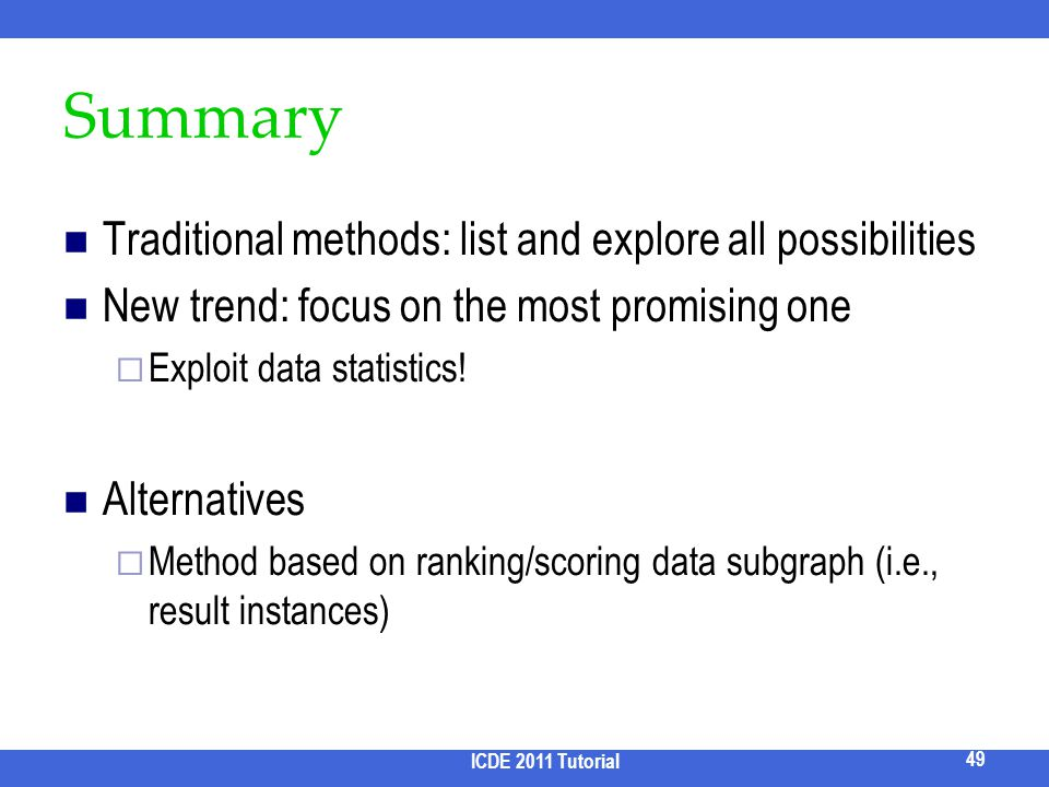 Summary Traditional methods: list and explore all possibilities