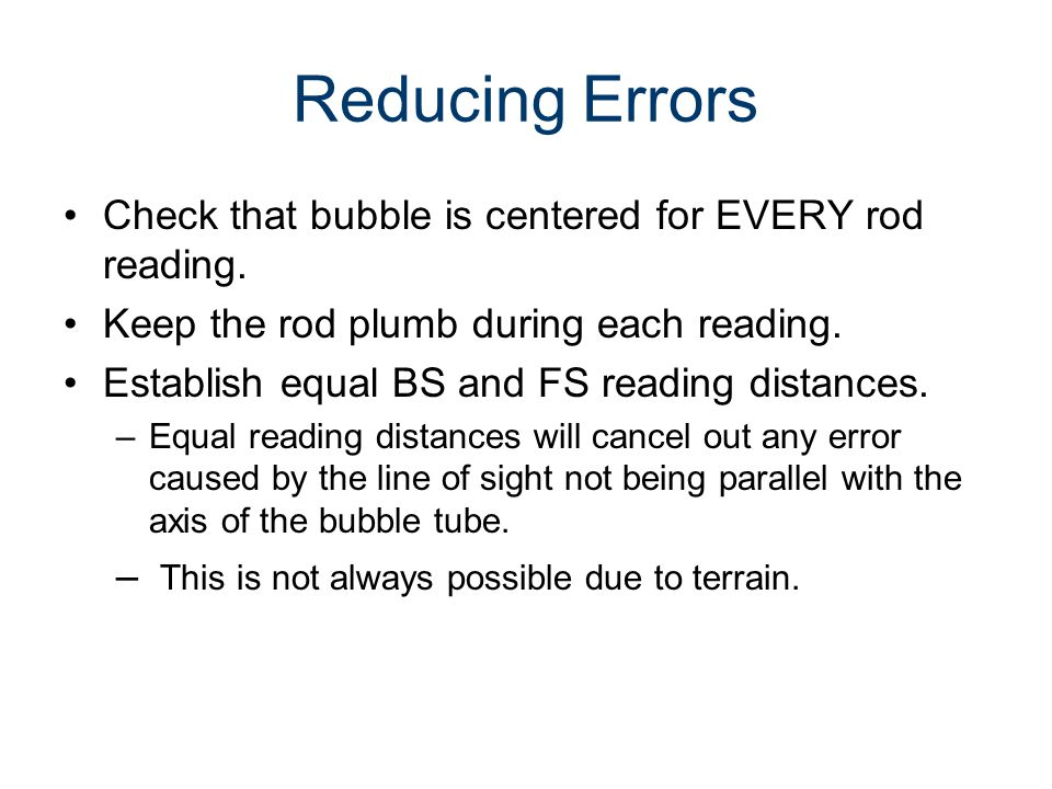 Reducing Errors Check that bubble is centered for EVERY rod reading.