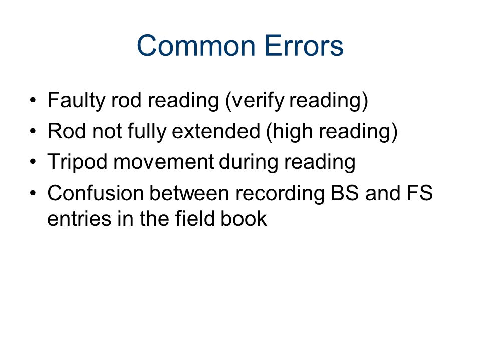 Common Errors Faulty rod reading (verify reading)