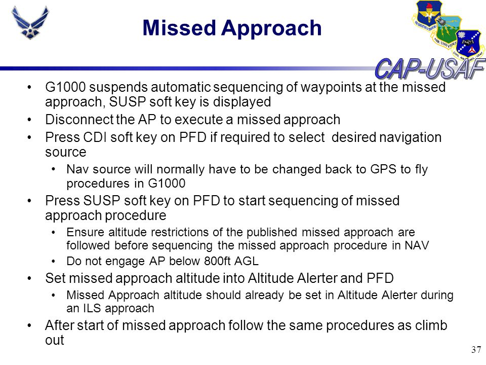 Missed Approach G1000 suspends automatic sequencing of waypoints at the missed approach, SUSP soft key is displayed.