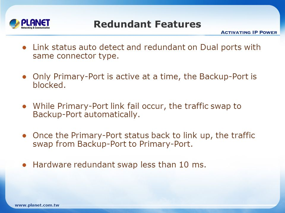 Redundant Features Link status auto detect and redundant on Dual ports with same connector type.