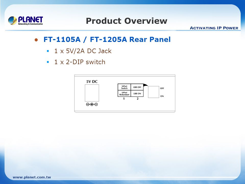 Product Overview FT-1105A / FT-1205A Rear Panel 1 x 5V/2A DC Jack
