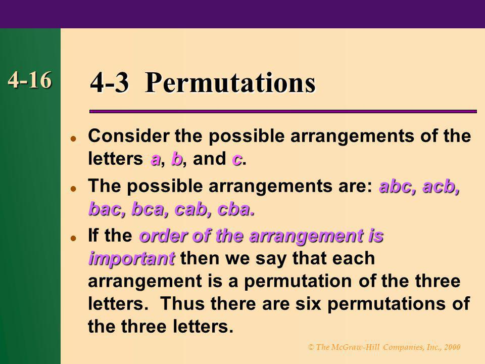 4-3 Permutations 4-16. Consider the possible arrangements of the letters a, b, and c. The possible arrangements are: abc, acb, bac, bca, cab, cba.