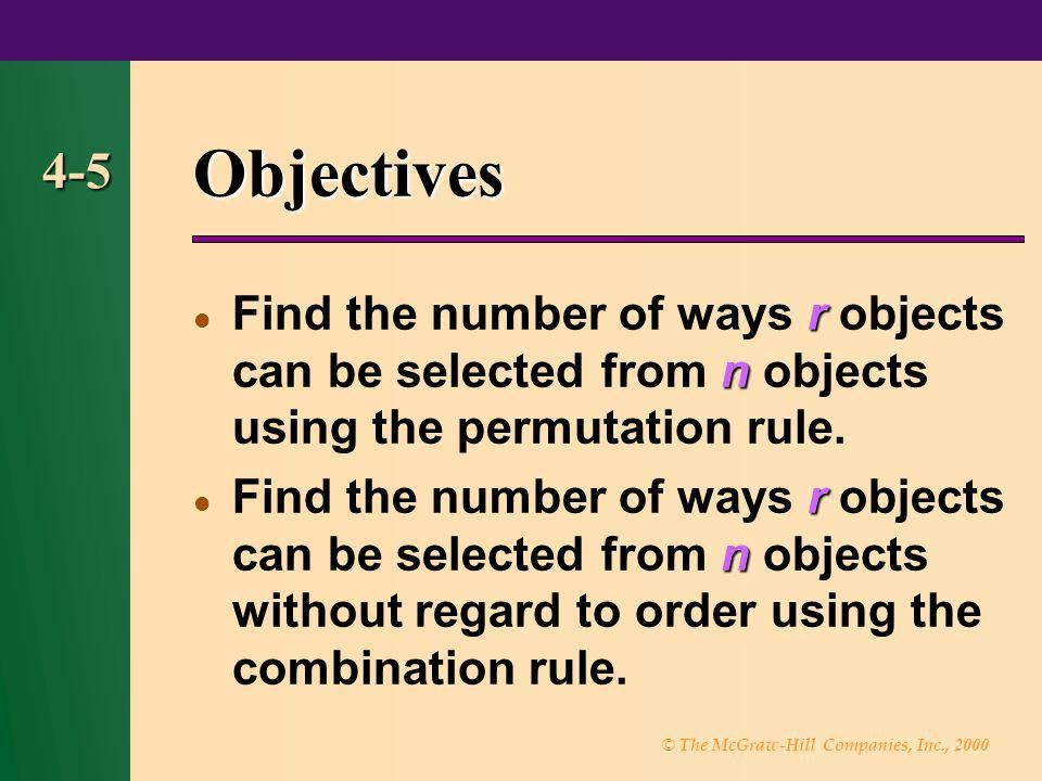 Objectives 4-5. Find the number of ways r objects can be selected from n objects using the permutation rule.