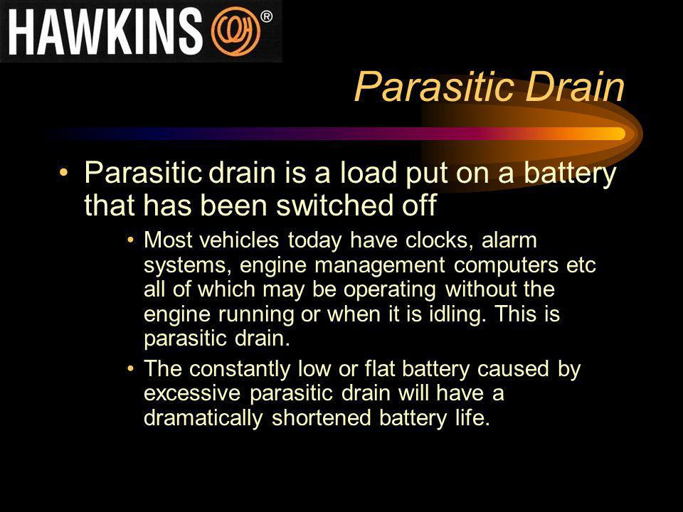 Parasitic Drain Parasitic drain is a load put on a battery that has been switched off.