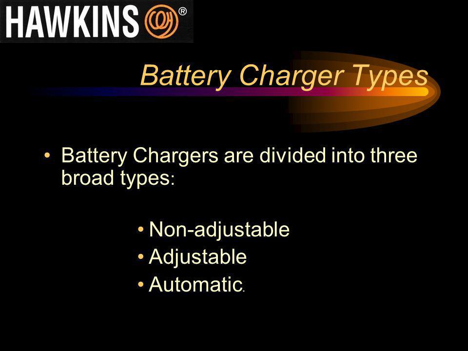 Battery Charger Types Battery Chargers are divided into three broad types: Non-adjustable. Adjustable.