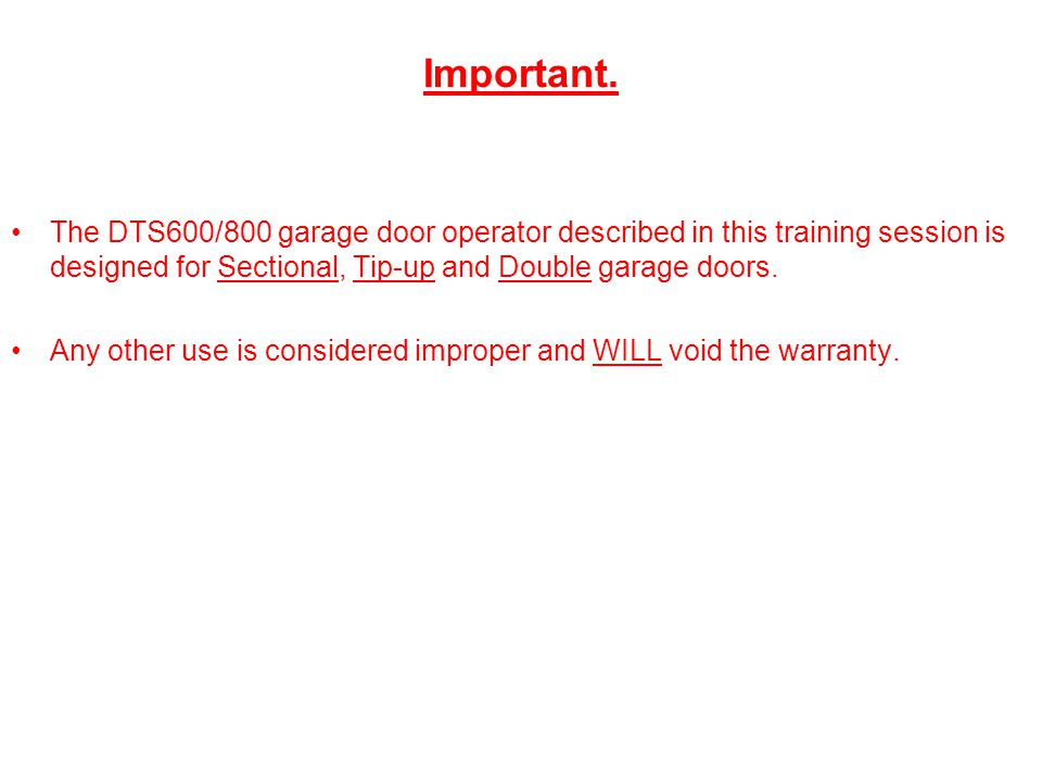 Important. The DTS600/800 garage door operator described in this training session is designed for Sectional, Tip-up and Double garage doors.