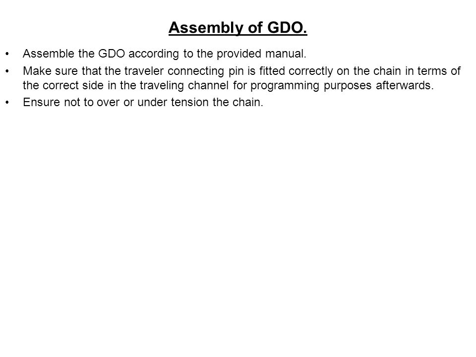 Assembly of GDO. Assemble the GDO according to the provided manual.