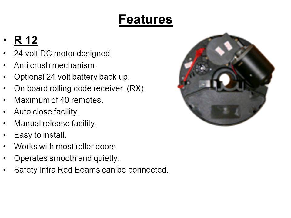 Features R 12 24 volt DC motor designed. Anti crush mechanism.