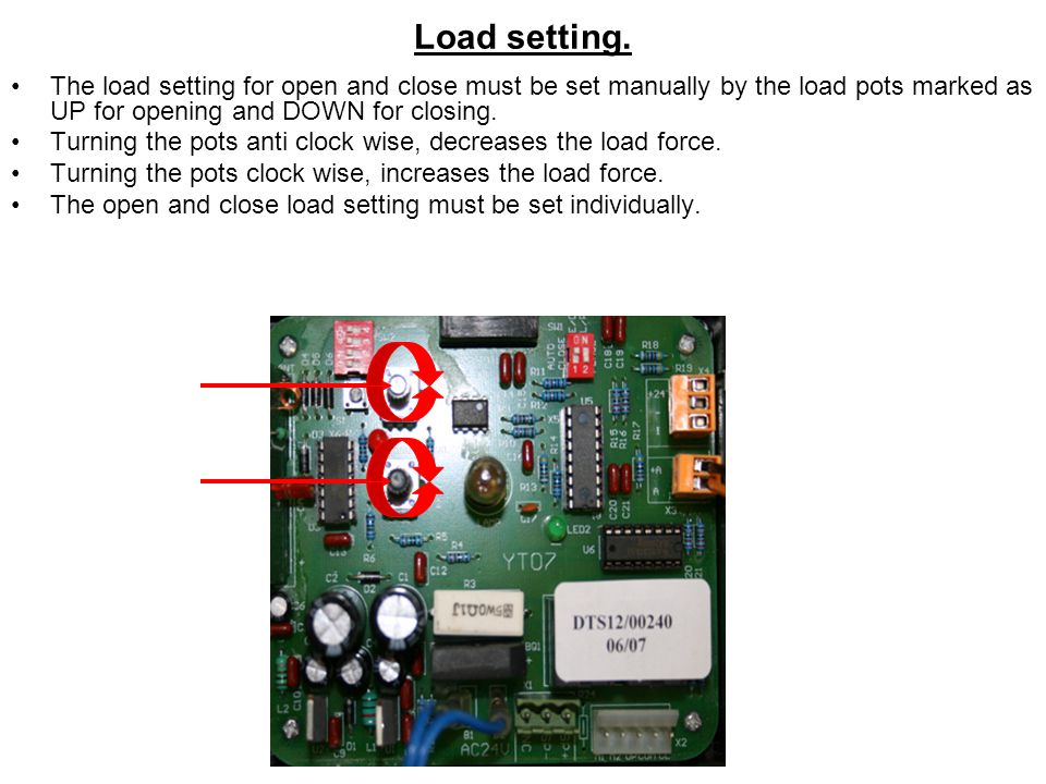 Load setting. The load setting for open and close must be set manually by the load pots marked as UP for opening and DOWN for closing.