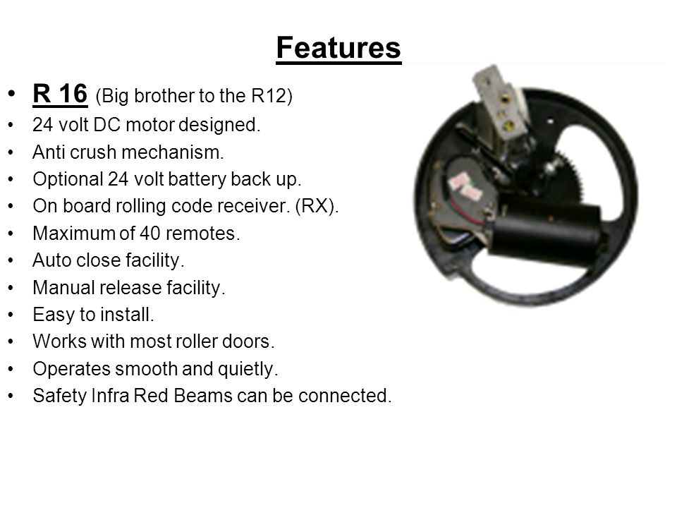 Features R 16 (Big brother to the R12) 24 volt DC motor designed.