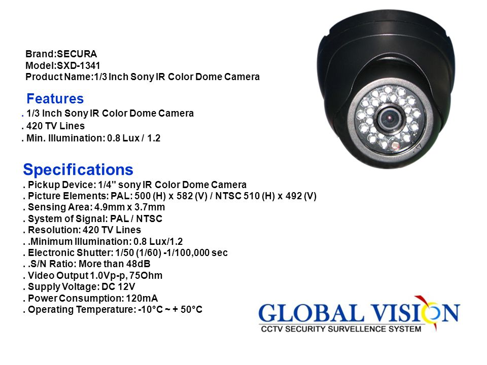 Brand:SECURA Model:SXD-1341 Product Name:1/3 Inch Sony IR Color Dome Camera