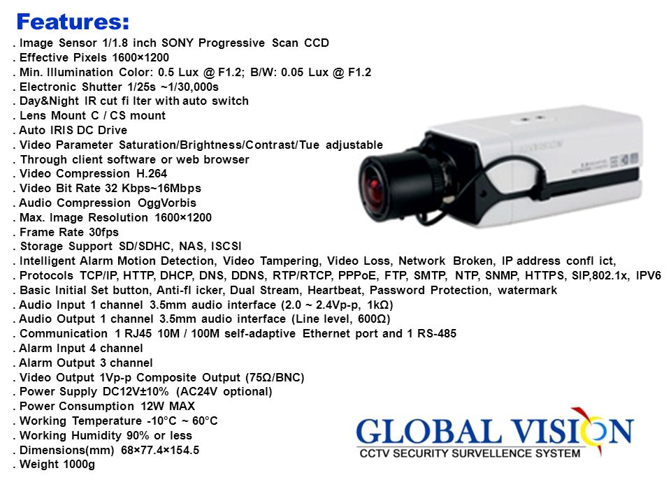 Features: . Image Sensor 1/1.8 inch SONY Progressive Scan CCD