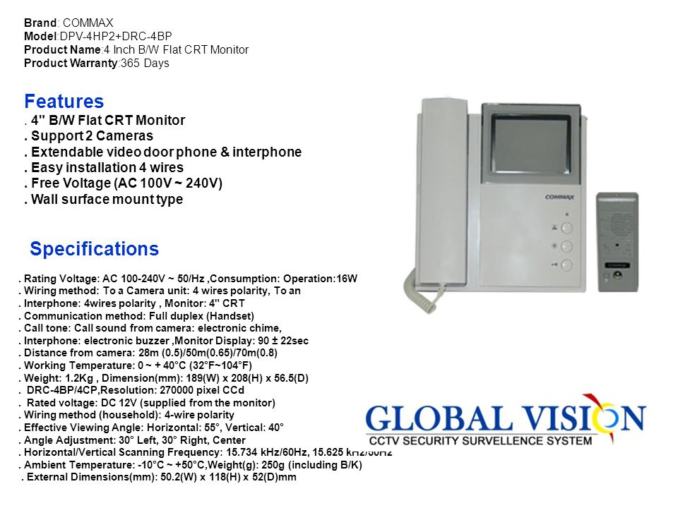 Features Specifications . 4 B/W Flat CRT Monitor . Support 2 Cameras