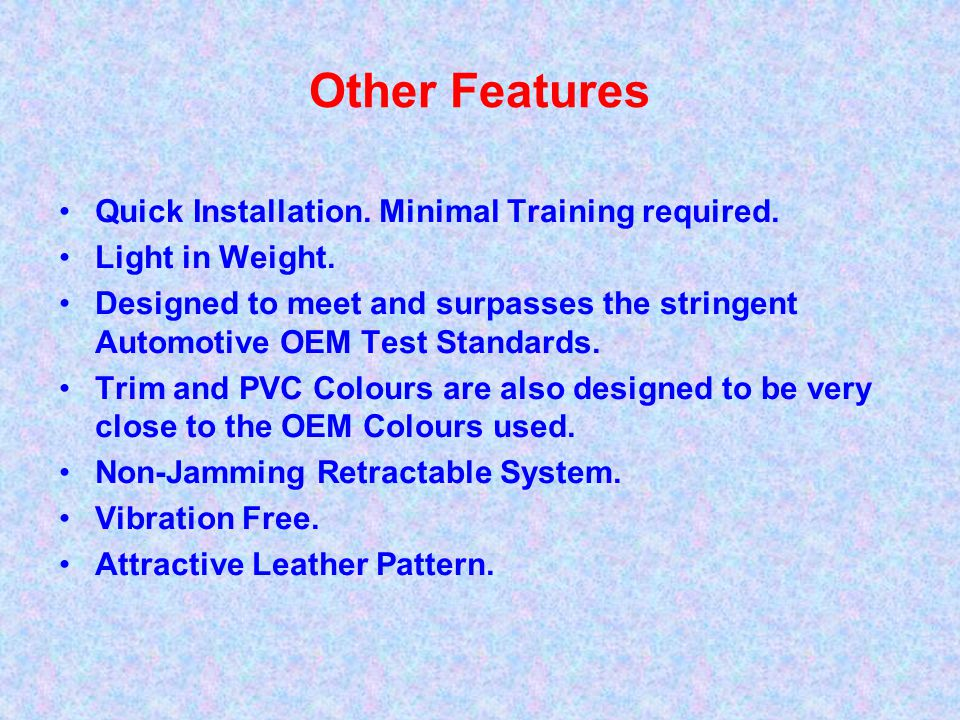 Other Features Quick Installation. Minimal Training required.