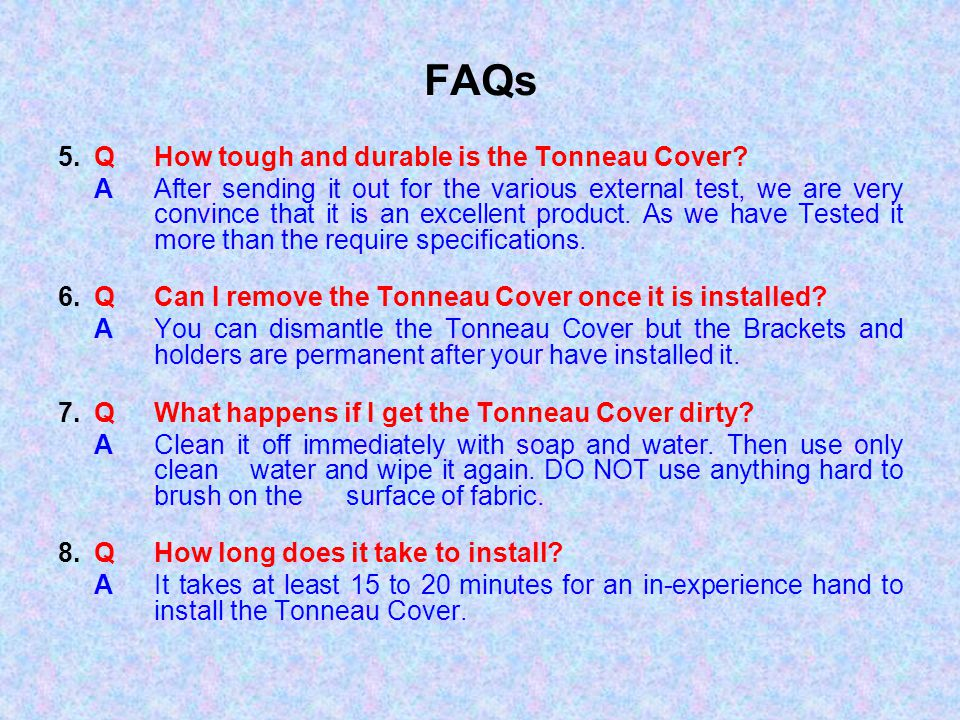 FAQs 5. Q How tough and durable is the Tonneau Cover