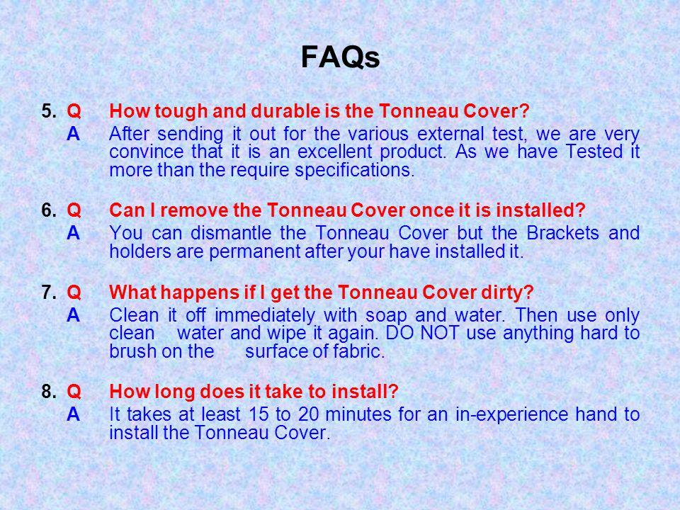 FAQs 5. Q How tough and durable is the Tonneau Cover