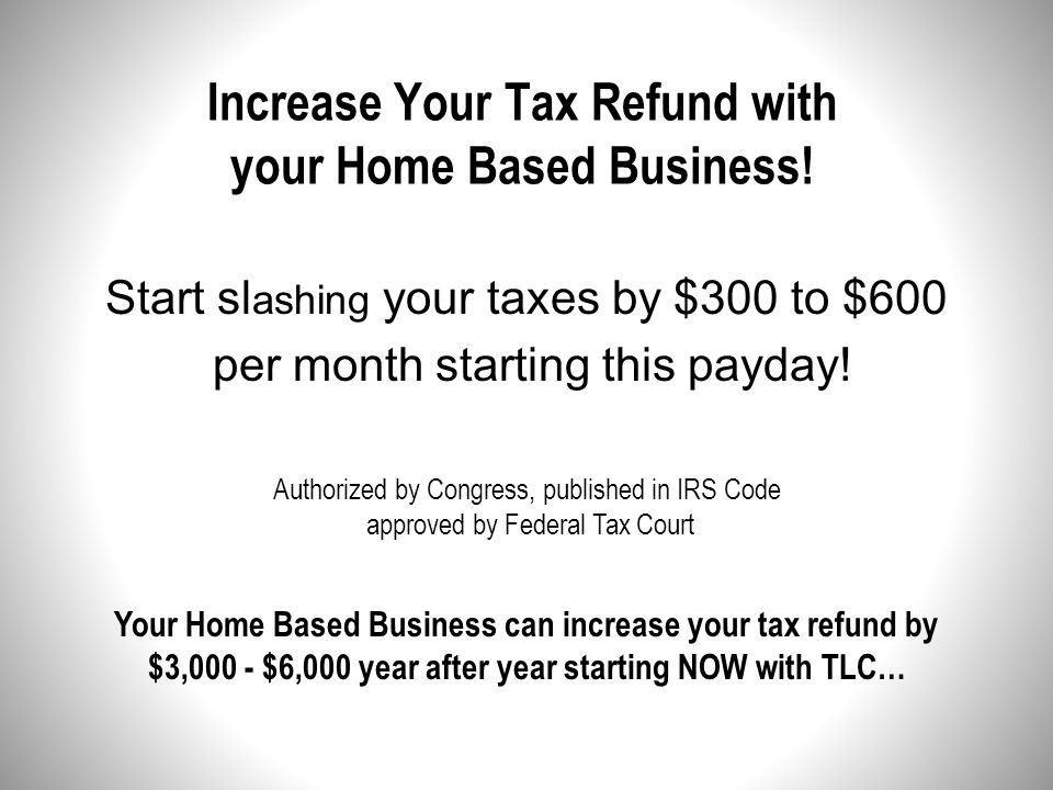 Increase Your Tax Refund with your Home Based Business!