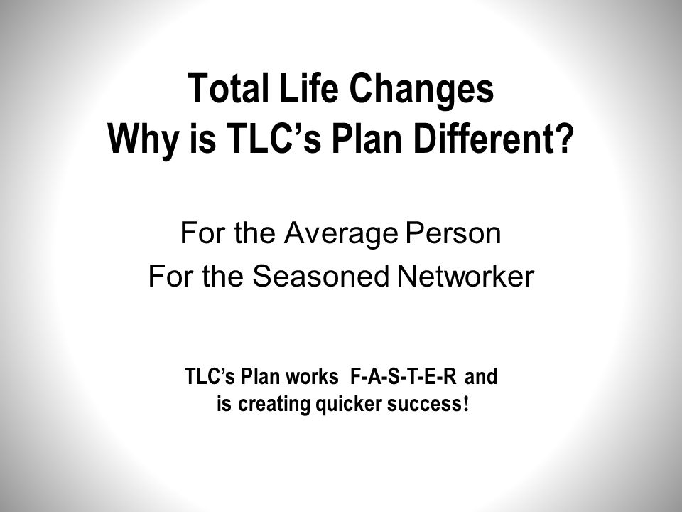 Total Life Changes Why is TLC's Plan Different