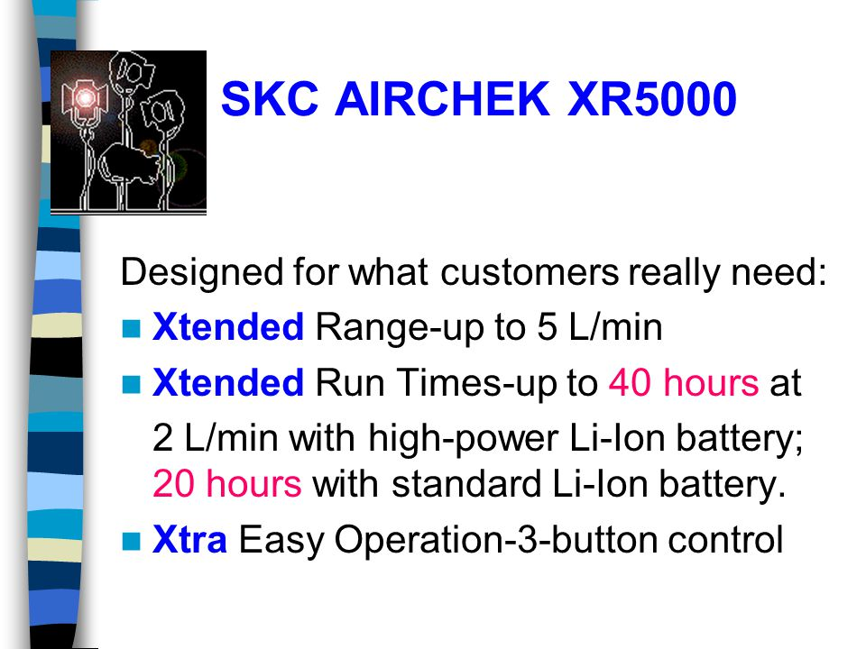 SKC AIRCHEK XR5000 Designed for what customers really need: