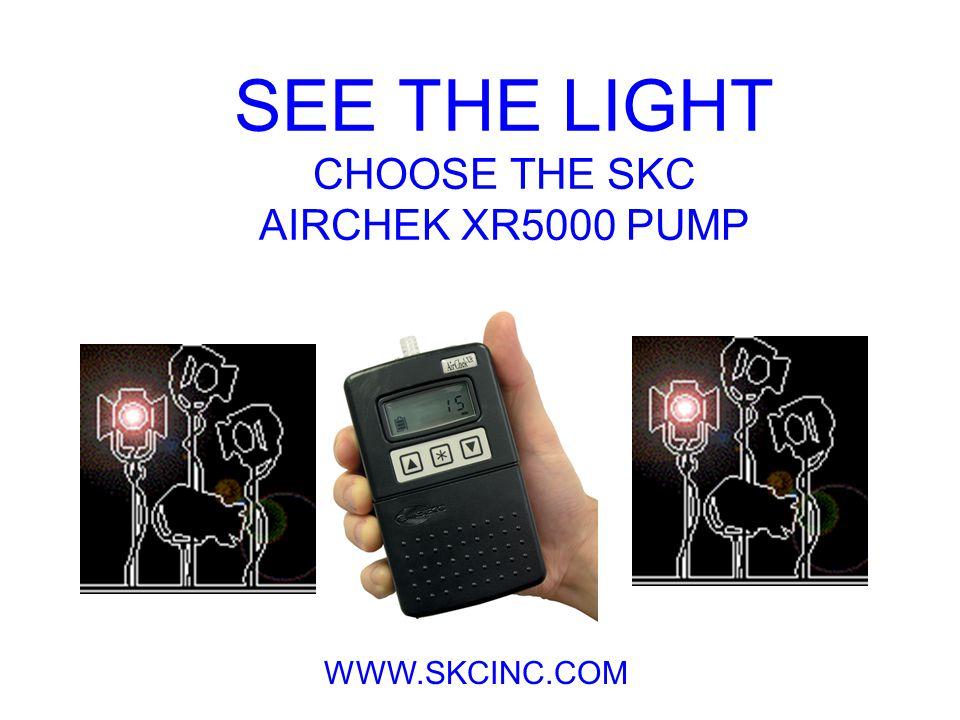 SEE THE LIGHT CHOOSE THE SKC AIRCHEK XR5000 PUMP