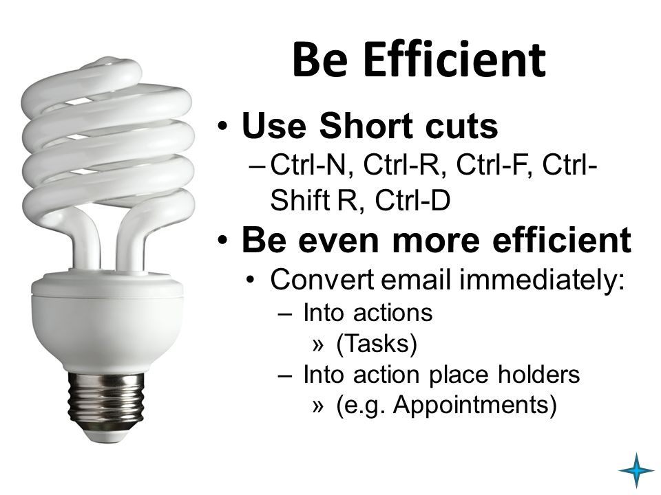 Be Efficient Use Short cuts Be even more efficient