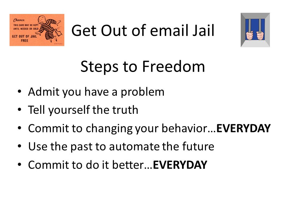 Get Out of email Jail Steps to Freedom Admit you have a problem