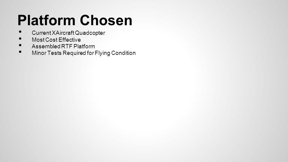 Platform Chosen Current XAircraft Quadcopter Most Cost Effective