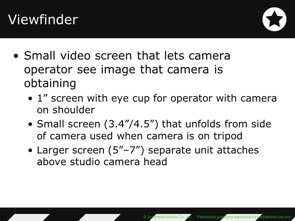 Viewfinder Small video screen that lets camera operator see image that camera is obtaining.