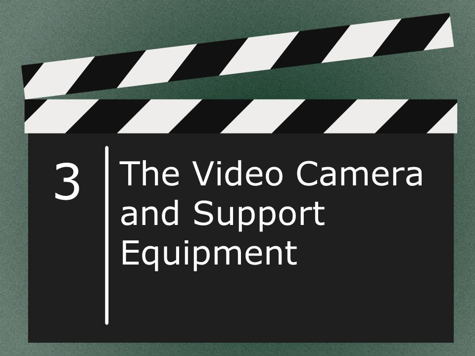 The Video Camera and Support Equipment