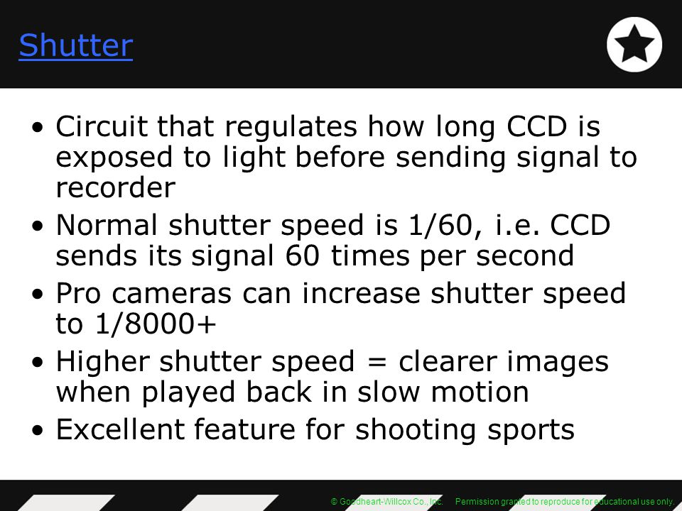 Shutter Circuit that regulates how long CCD is exposed to light before sending signal to recorder.