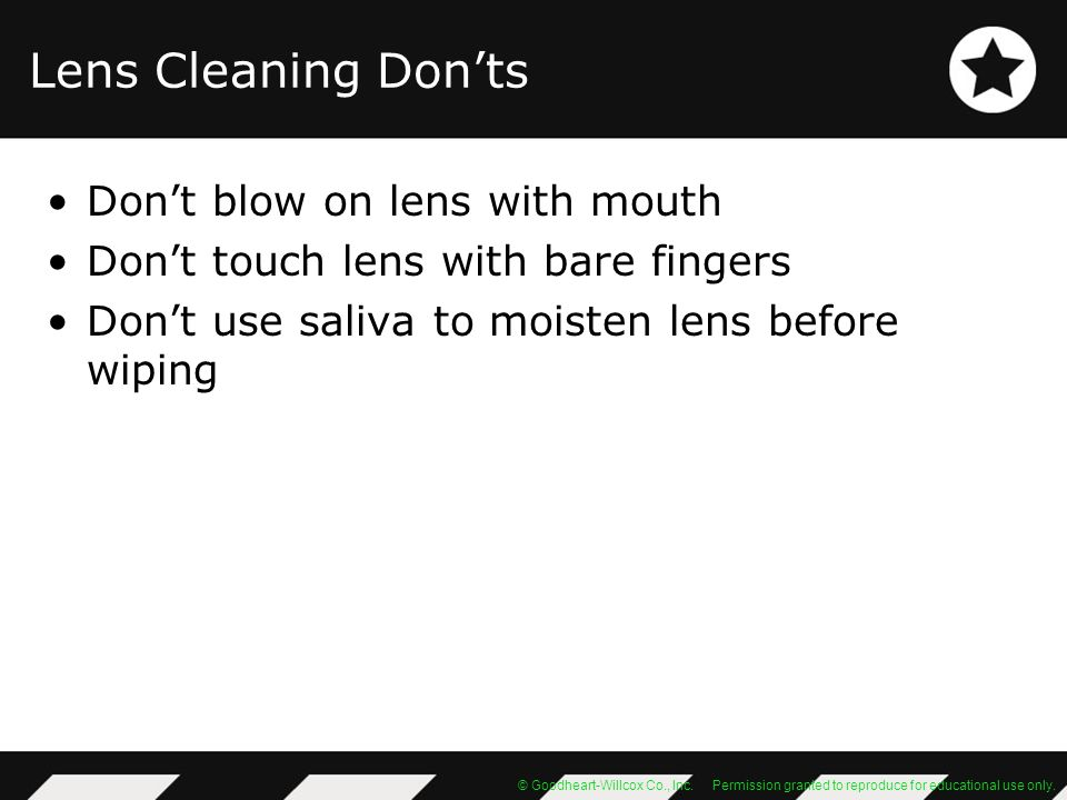 Lens Cleaning Don'ts Don't blow on lens with mouth
