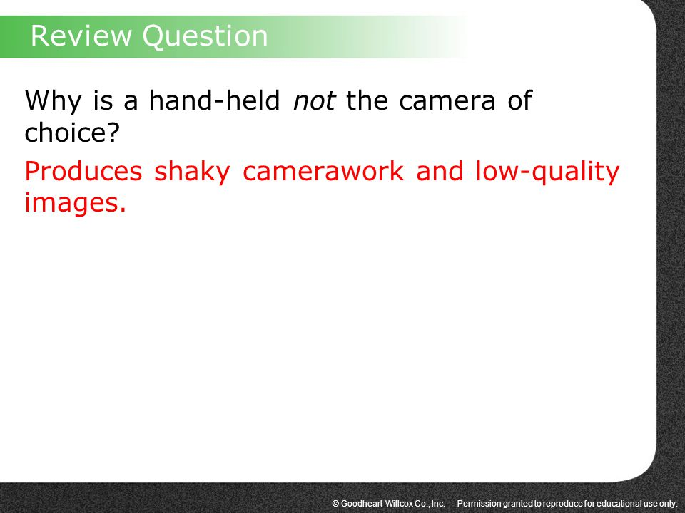 Review Question Why is a hand-held not the camera of choice.