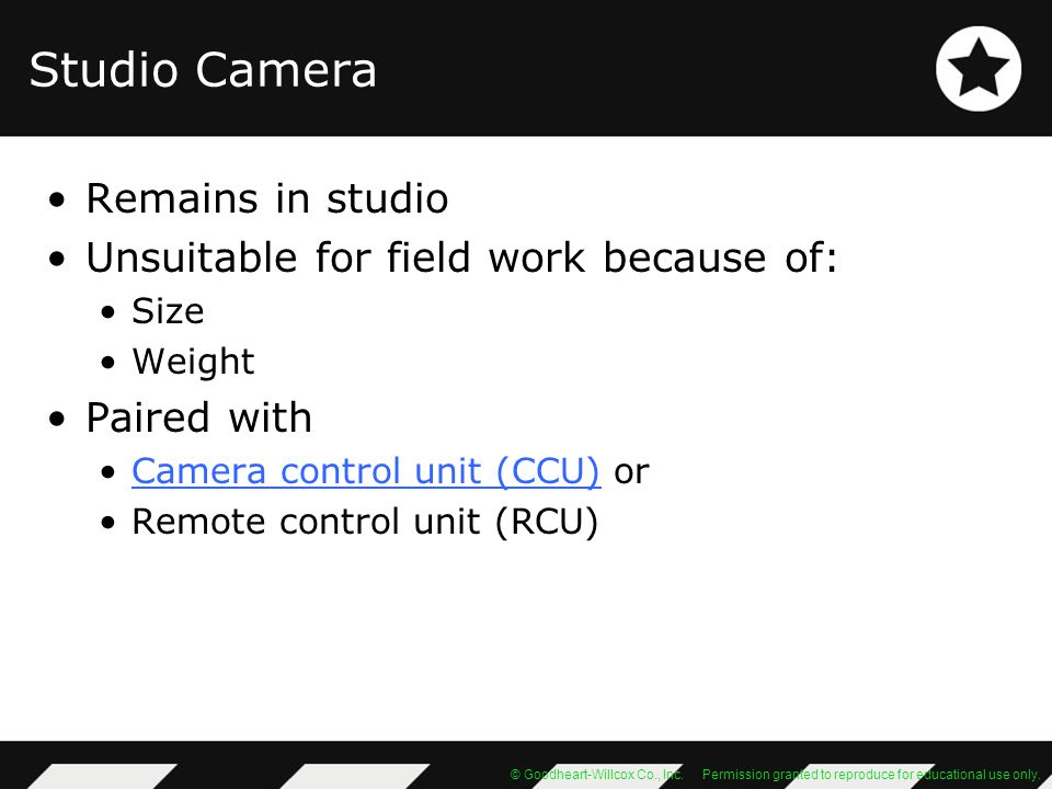 Studio Camera Remains in studio Unsuitable for field work because of: